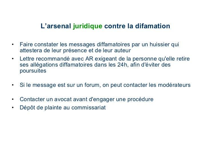 L'arsenal  juridique  contre la difamation <ul><li>Faire constater les messages diffamatoires par un huissier qui attester...