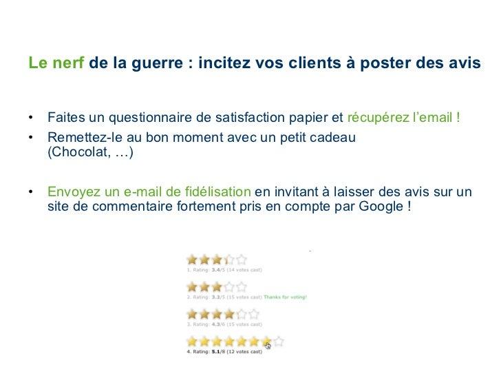 Le nerf  de la guerre : incitez vos clients à poster des avis <ul><li>Faites un questionnaire de satisfaction papier et  r...