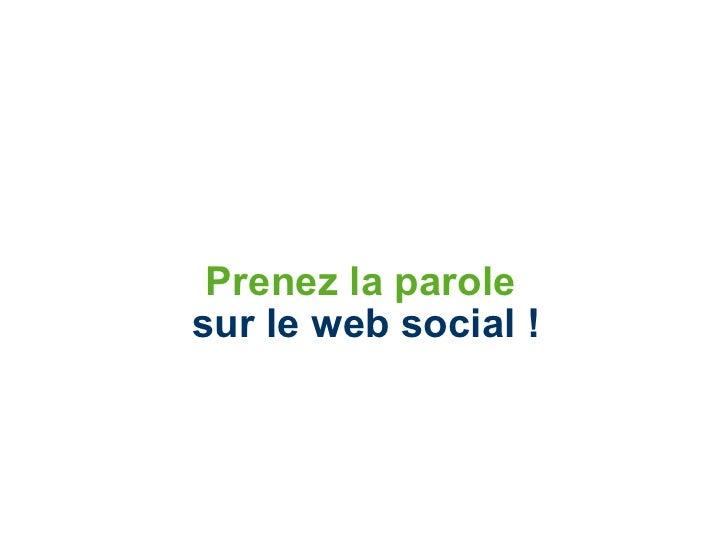 Prenez la parole   sur le web social !