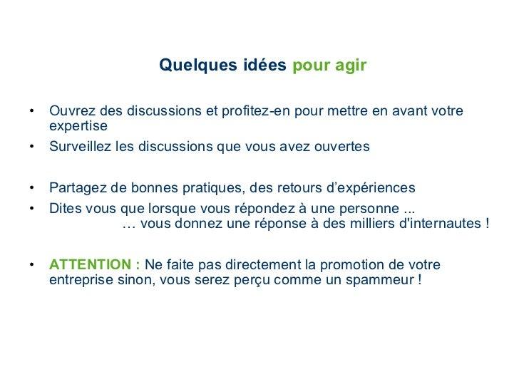 Quelques idées  pour agir <ul><li>Ouvrez des discussions et profitez-en pour mettre en avant votre expertise </li></ul><ul...