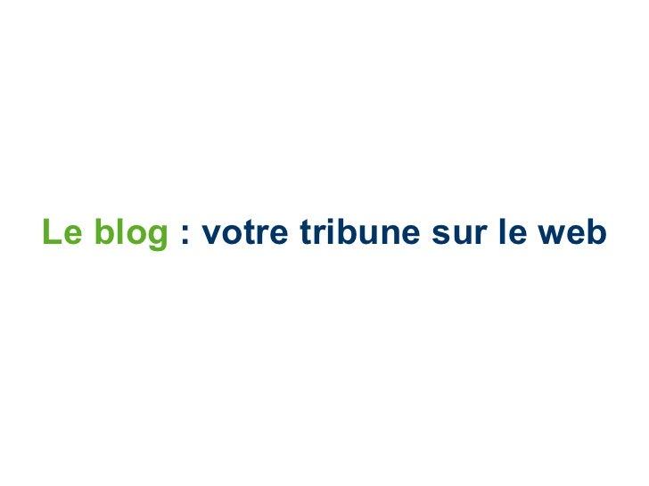 Le blog  : votre tribune sur le web