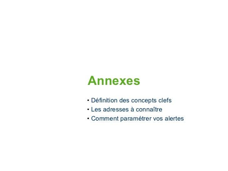 Annexes <ul><li>Définition des concepts clefs </li></ul><ul><li>Les adresses à connaître </li></ul><ul><li>Comment paramét...