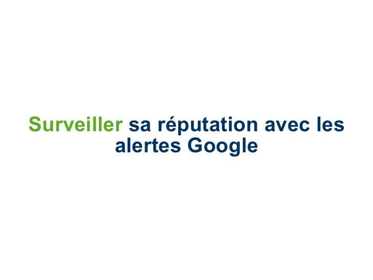 Surveiller  sa réputation avec les alertes Google