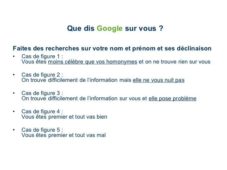 Que dis  Google  sur vous ? <ul><li>Faites des recherches sur votre nom et prénom et ses déclinaison </li></ul><ul><li>Cas...