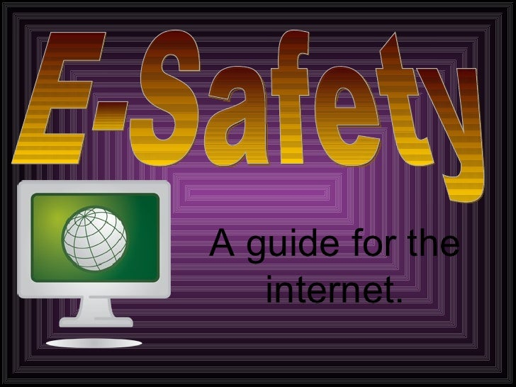 A guide for the internet. E-Safety
