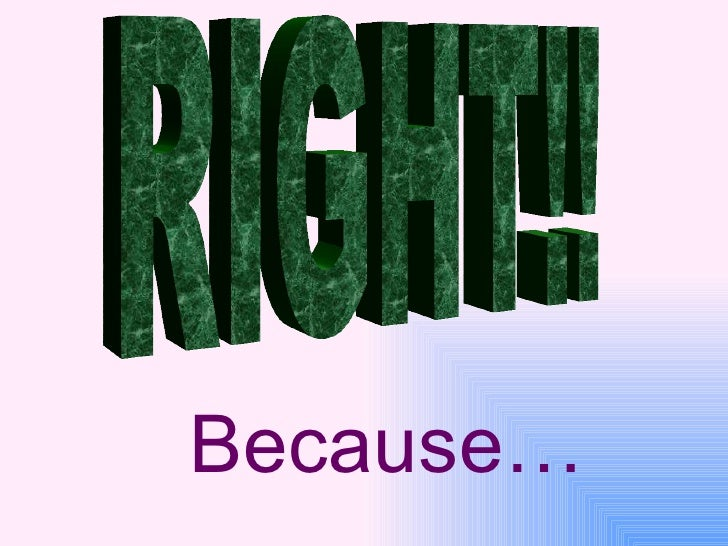 RIGHT!! Because…