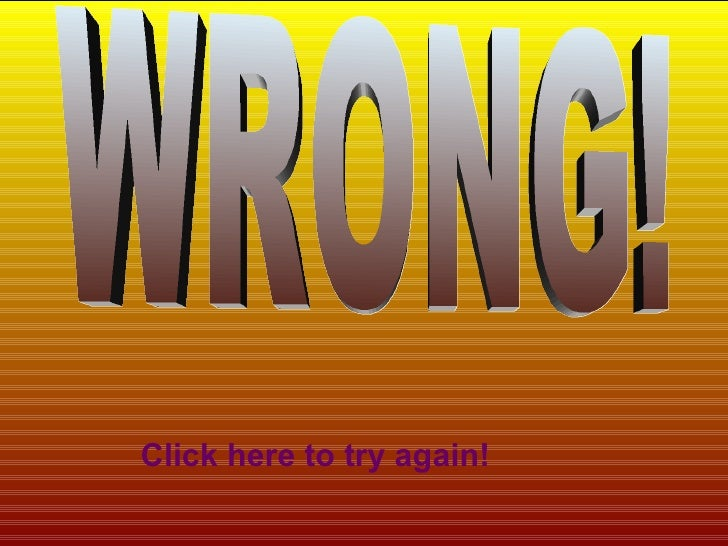 WRONG! Click here to try again!
