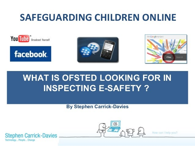 SAFEGUARDING CHILDREN ONLINEWHAT IS OFSTED LOOKING FOR IN   INSPECTING E-SAFETY ?        By Stephen Carrick-Davies