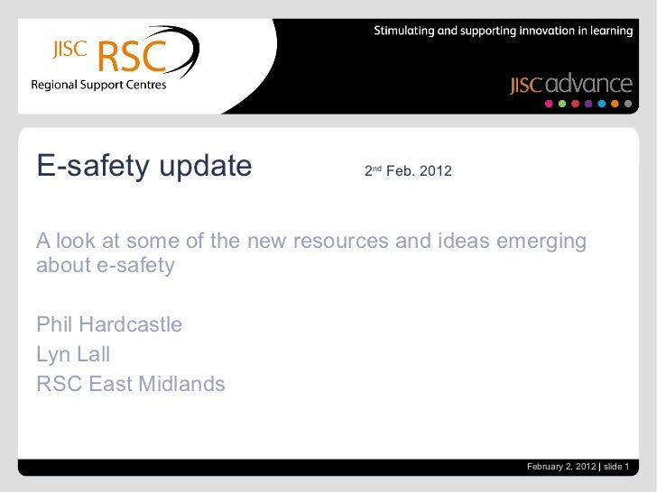 A look at some of the new resources and ideas emerging about e-safety Phil Hardcastle Lyn Lall RSC East Midlands E-safety ...