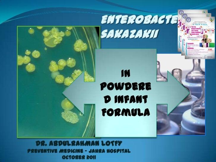 Enterobacter sakazakii<br />In Powdered Infant Formula<br />DR. ABDULRAHMAN LOTFY<br />Preventive Medicine – Jahra Hospita...