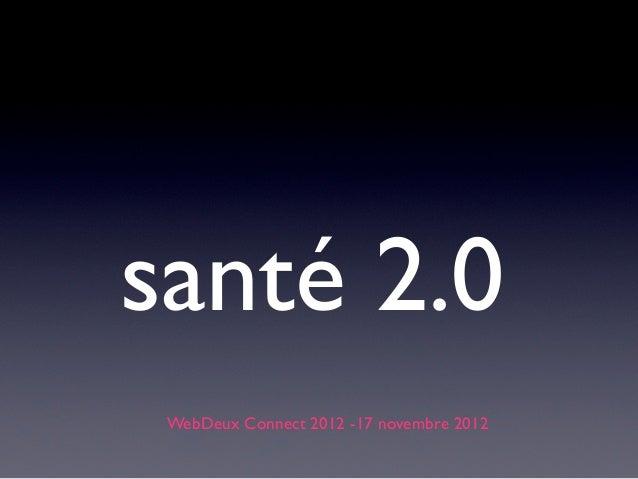santé 2.0 WebDeux Connect 2012 -17 novembre 2012