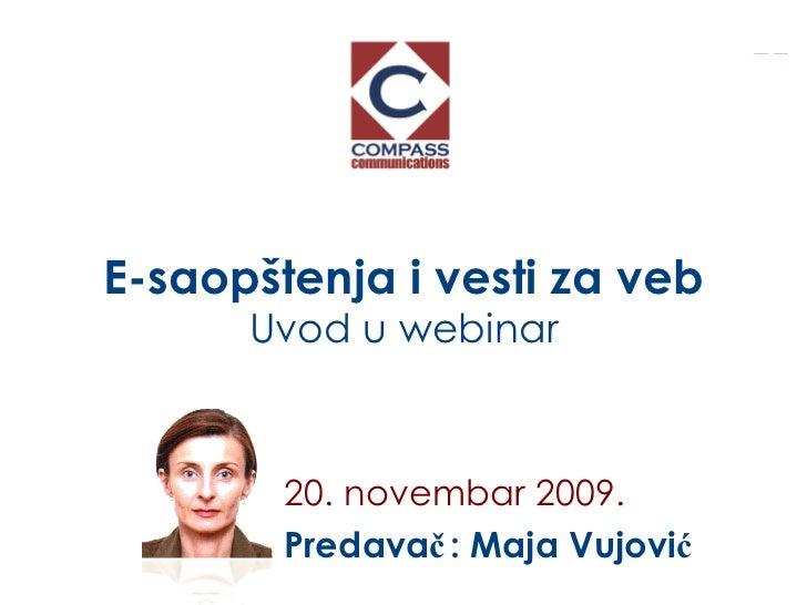 E-saopštenja i vesti za veb Uvod u webinar 20. novembar 2009.   Predava č : Maja Vujovi ć