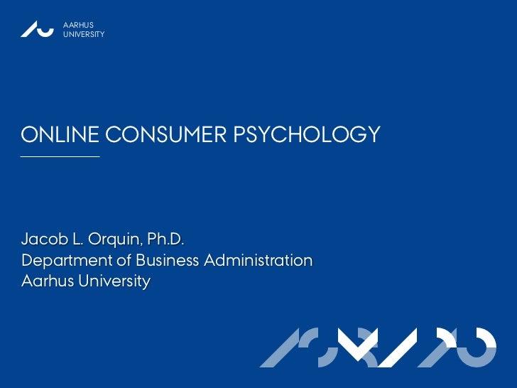 AARHUS     UNIVERSITYONLINE CONSUMER PSYCHOLOGYJacob L. Orquin, Ph.D.Department of Business AdministrationAarhus Universit...