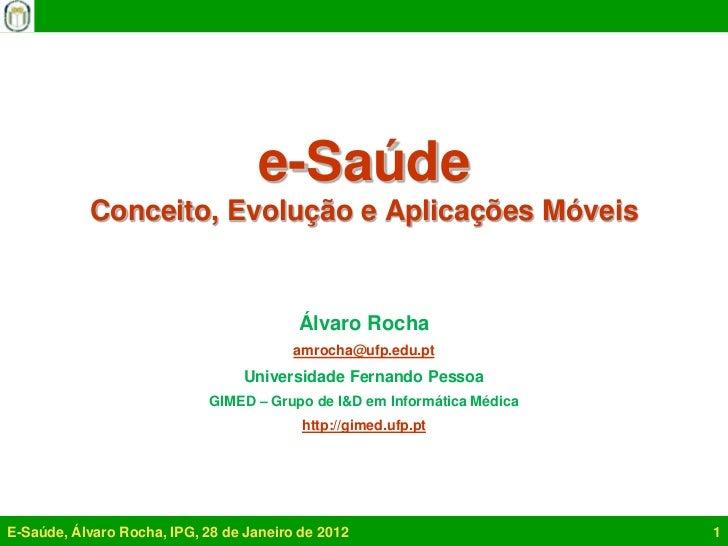 e-Saúde           Conceito, Evolução e Aplicações Móveis                                         Álvaro Rocha             ...