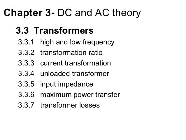 Chapter 3- DC and AC theory  3.3 Transformers  3.3.1   high and low frequency  3.3.2   transformation ratio  3.3.3   curre...