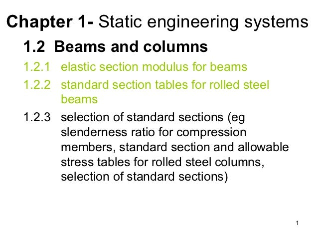 Chapter 1- Static engineering systems  1.2 Beams and columns  1.2.1 elastic section modulus for beams  1.2.2 standard sect...