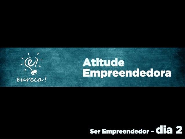 AtitudeEmpreendedora Ser Empreendedor –   dia 2