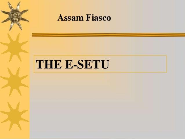 Assam FiascoTHE E-SETU