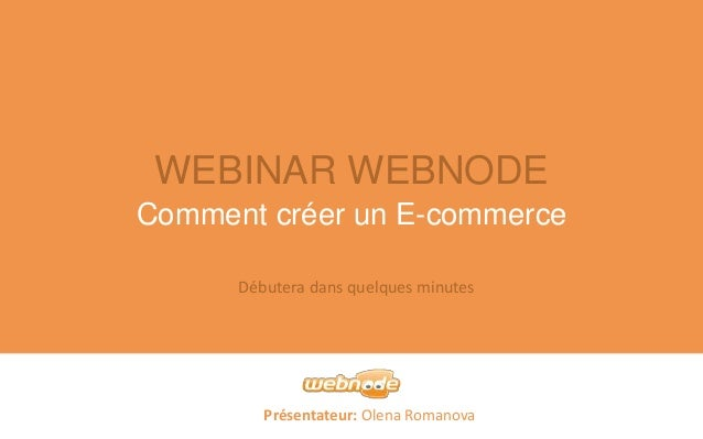 WEBINAR WEBNODE  Comment créer un E-commerce  Débutera dans quelques minutes  Présentateur: Olena Romanova