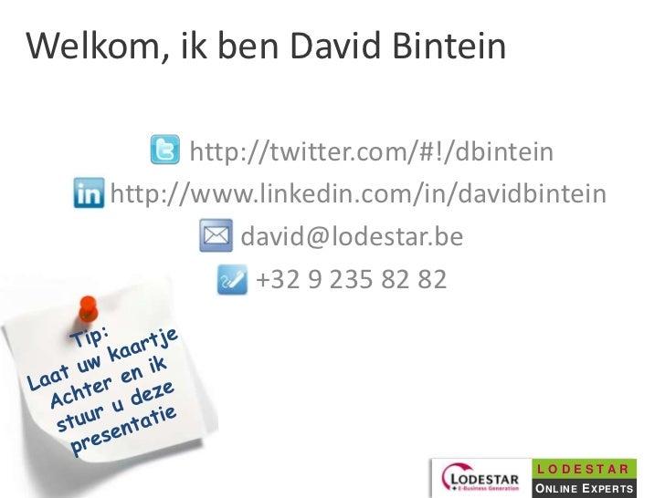 Welkom, ik ben David Bintein           http://twitter.com/#!/dbintein    http://www.linkedin.com/in/davidbintein          ...