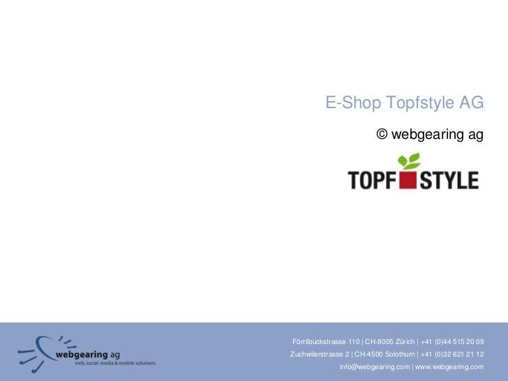 E-Shop Topfstyle AG                          © webgearing agFörrlibuckstrasse 110 | CH-8005 Zürich | +41 (0)44 515 20 09Zu...