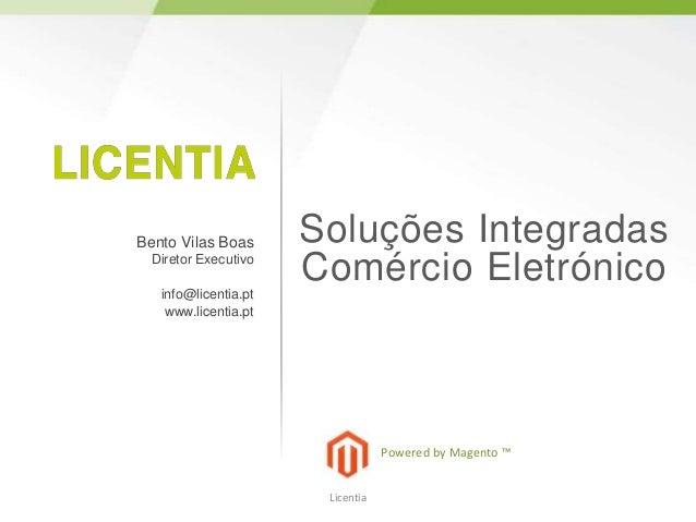 Bento Vilas Boas      Soluções Integradas Diretor Executivo   info@licentia.pt                      Comércio Eletrónico   ...