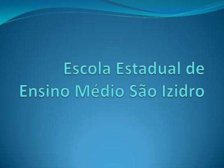 Escola Estadual de Ensino Médio           São Izidro