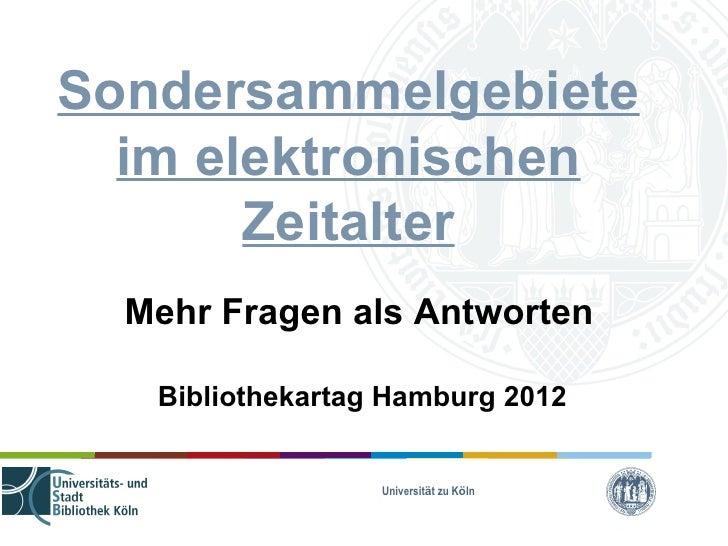Sondersammelgebiete  im elektronischen       Zeitalter  Mehr Fragen als Antworten   Bibliothekartag Hamburg 2012          ...