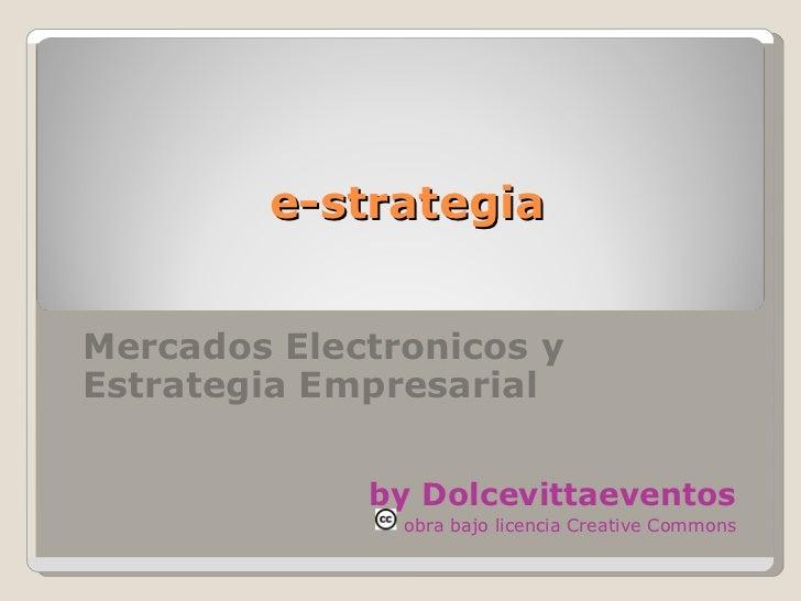 e-strategia Mercados Electronicos y Estrategia Empresarial by Dolcevittaeventos obra bajo licencia Creative Commons