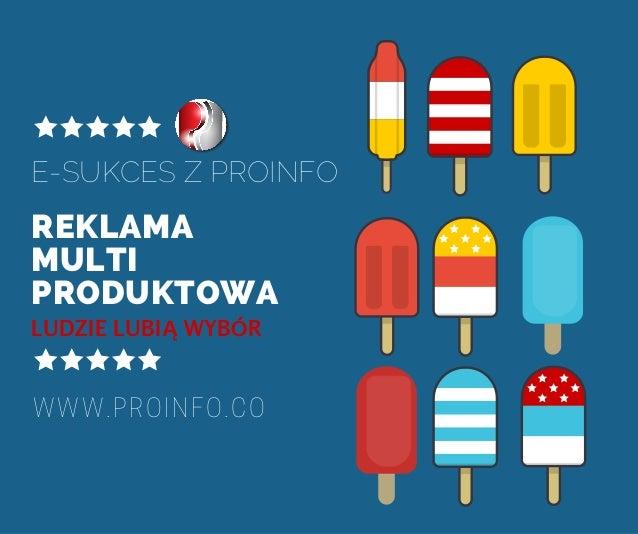 REKLAMA MULTI PRODUKTOWA E-SUKCES Z PROINFO WWW.PROINFO.CO LUDZIE LUBIĄ WYBÓR