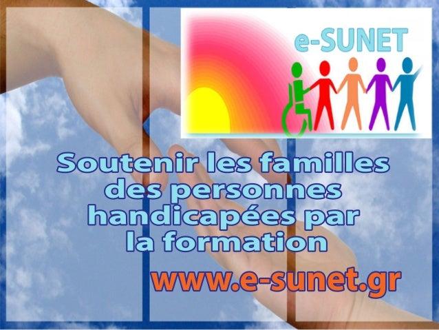 Soutenirlesfamilles despersonnes handicapéespar laformation www.e-sunet.gr