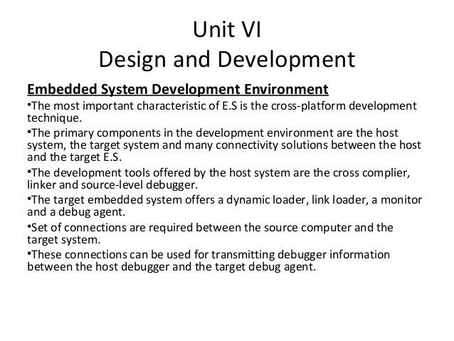 Unit VI             Design and DevelopmentEmbedded System Development Environment•The most important characteristic of E.S...