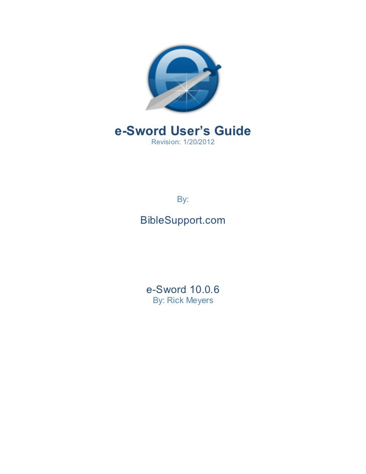 e-Sword User's Guide     Revision: 1/20/2012            By:   BibleSupport.com    e-Sword 10.0.6     By: Rick Meyers