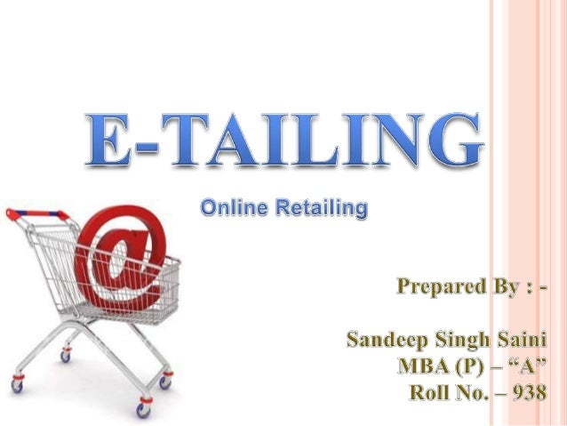 CONTENTSDefinitionMajor E-TailersSectors using E-TailingTypes of E-TailersTriggers of E-TailingBarriers of E-TailingE-Tail...