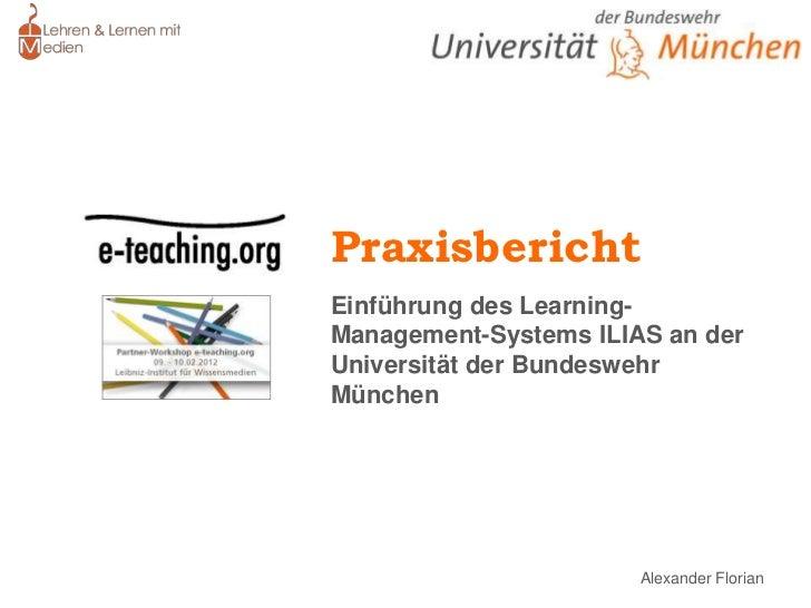 PraxisberichtEinführung des Learning-Management-Systems ILIAS an derUniversität der BundeswehrMünchen                     ...