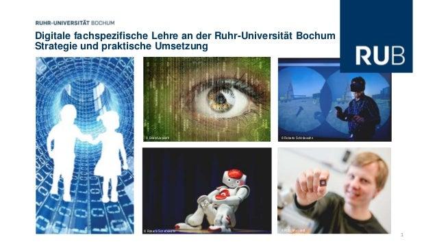Digitale fachspezifische Lehre an der Ruhr-Universität Bochum Strategie und praktische Umsetzung © Roberto Schirdewahn © R...
