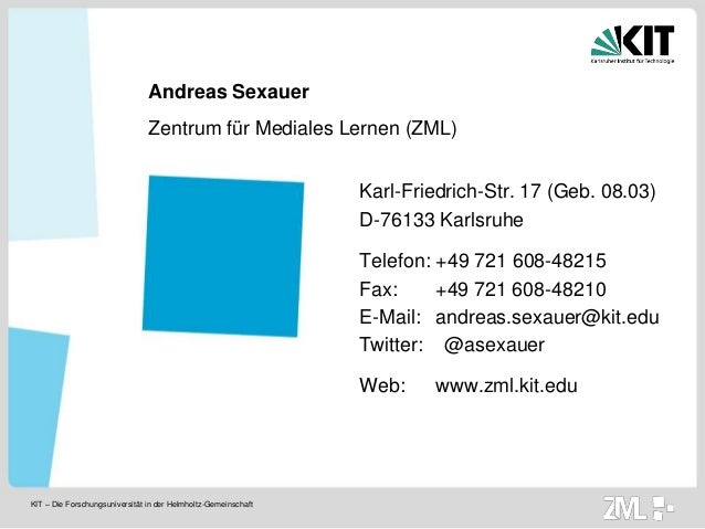 KIT – Die Forschungsuniversität in der Helmholtz-Gemeinschaft Andreas Sexauer Zentrum für Mediales Lernen (ZML) Telefon: +...