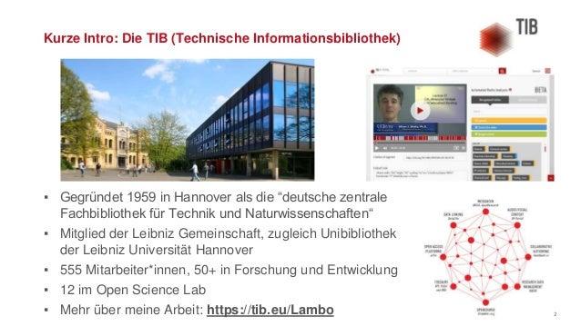 """Seite 2 Kurze Intro: Die TIB (Technische Informationsbibliothek) ▪ Gegründet 1959 in Hannover als die """"deutsche zentrale F..."""