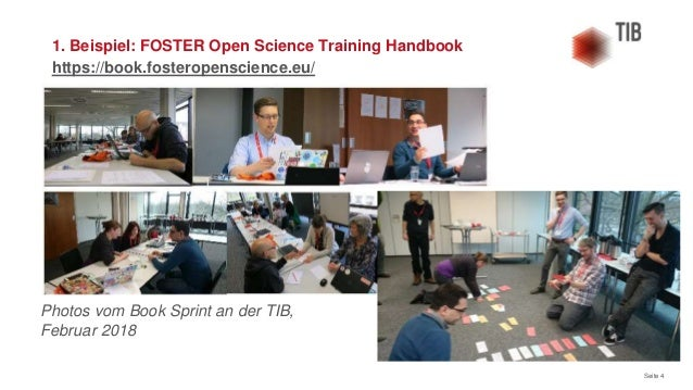 Seite 4 1. Beispiel: FOSTER Open Science Training Handbook https://book.fosteropenscience.eu/ Photos vom Book Sprint an de...