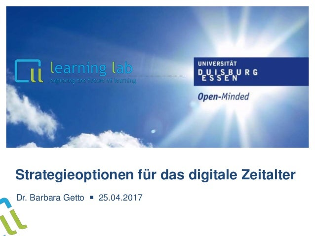 Strategieoptionen für das digitale Zeitalter Dr. Barbara Getto ■ 25.04.2017