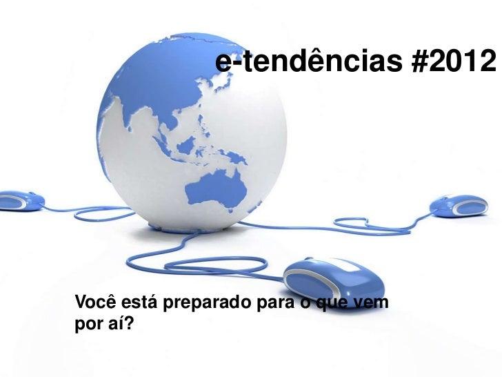 e-tendências #2012Você está preparado para o que vempor aí?