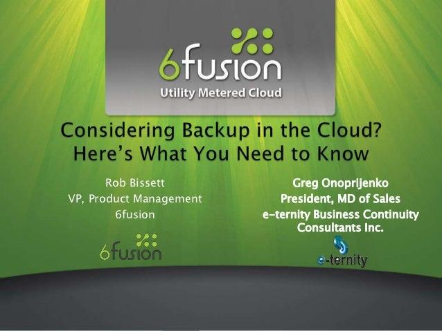 Rob Bissett            Greg OnoprijenkoVP, Product Management      President, MD of Sales        6fusion          e-ternit...