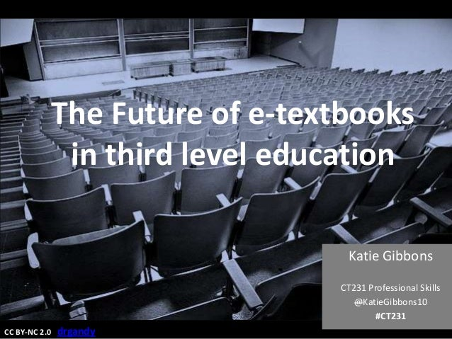 The Future of e-textbooks                in third level education                                   Katie Gibbons         ...