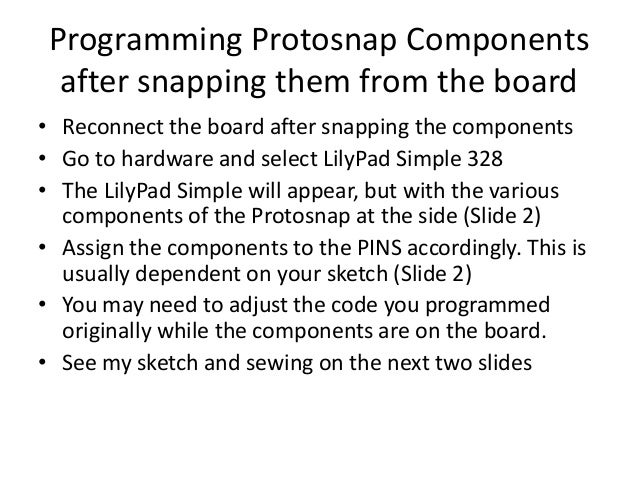Programming Protosnap Componentsafter snapping them from the board• Reconnect the board after snapping the components• Go ...