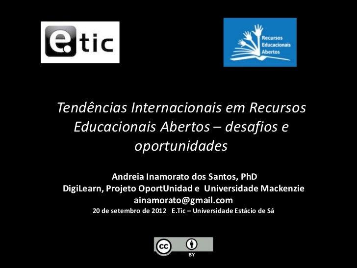 Tendências Internacionais em Recursos  Educacionais Abertos – desafios e            oportunidades            Andreia Inamo...