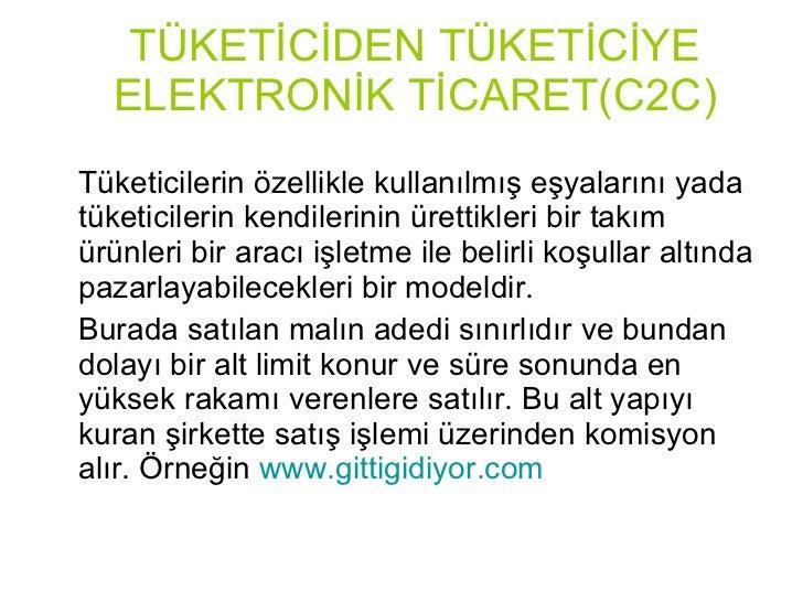 TÜKETİCİDEN TÜKETİCİYE ELEKTRONİK TİCARET(C2C) <ul><li>Tüketicilerin özellikle kullanılmış eşyalarını yada tüketicilerin k...