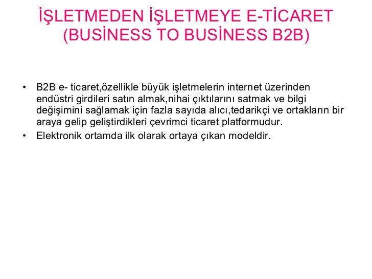 İŞLETMEDEN İŞLETMEYE E-TİCARET (BUSİNESS TO BUSİNESS B2B) <ul><li>B2B e- ticaret,özellikle büyük işletmelerin internet üze...