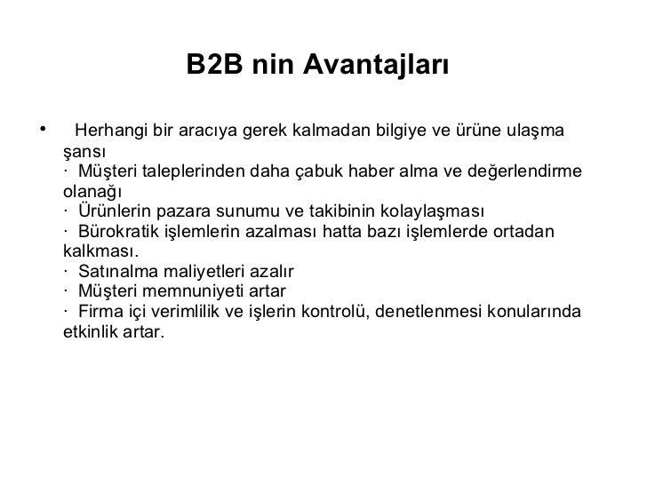 B2B nin Avantajları   <ul><li>  Herhangi bir aracıya gerek kalmadan bilgiye ve ürüne ulaşma şansı · Müşteri taleplerinde...