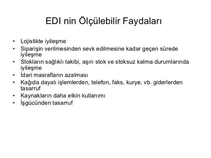 EDI nin Ölçülebilir Faydaları   <ul><li>Lojistikte iyileşme </li></ul><ul><li>Siparişin verilmesinden sevk edilmesine kada...