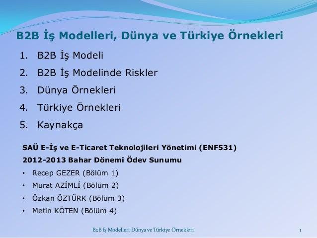 B2B İş Modelleri, Dünya ve Türkiye Örnekleri 1. B2B ĠĢ Modeli 2. B2B ĠĢ Modelinde Riskler 3. Dünya Örnekleri  4. Türkiye Ö...